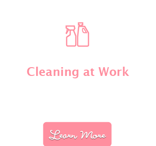 Cleaning at Work: We'll keep your office or business clean for employees and customers. Learn More